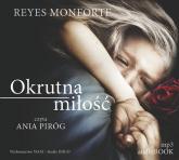 Okrutna miłość audiobook - Reyes Monforte | mała okładka