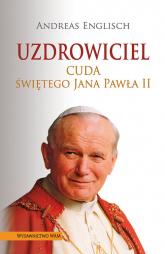 Uzdrowiciel. Cuda świętego Jana Pawła II - Andreas Englisch | mała okładka