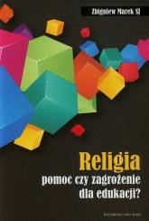 Religia pomoc czy zagrożenie dla edukacji? - Zbigniew Marek | mała okładka