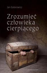 Zrozumieć człowieka cierpiącego - Jan Galarowicz | mała okładka