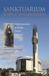Sanktuarium Bożego Miłosierdzia - Siepak Elżbieta S. | mała okładka