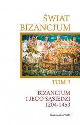 Świat Bizancjum T.3. Bizancjum i jego sąsiedzi - Angeliki Laiou, Cécile Morrisson | mała okładka