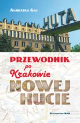 Przewodnik po Krakowie - Nowej Hucie - Agnieszka Gaj | mała okładka