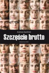 Szczęście brutto - Andrzej Zwoliński | mała okładka