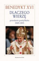 Dlaczego wierzę? Przesłanie pontyfikatu 2005-2013 - XVI Benedykt | mała okładka