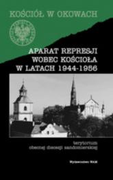 Aparat represji wobec Kościoła w latach 1944-1956. Terytorium obecnej diecezji sandomierskej - Opracowanie zbiorowe | mała okładka