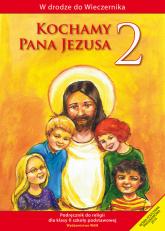 Kochamy Pana Jezusa 2. Podręcznik. Szkoła podstawowa - zbiorowa Praca | mała okładka