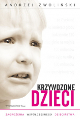 Krzywdzone dzieci. Zagrożenia wpółczesnego dzieciństwa - Andrzej Zwoliński | mała okładka