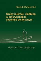 Grupy interesu i lobbing w amerykańskim systemie politycznym - Konrad Oświecimski | mała okładka