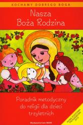 Nasza Boża Rodzina Poradnik metodyczny do religii dla dzieci trzyletnich - praca zbiorowa | mała okładka