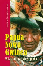 Papua Nowa Gwinea. W krainie rajskiego ptaka - Janusz Kaźmierczak | mała okładka