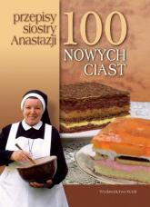 100 nowych ciast. Przepisy siostry Anastazji - Anastazja Pustelnik | mała okładka