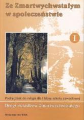 Ze Zmartwychwstałym w społeczeństwie 1 Podręcznik Zasadnicza szkoła zawodowa - Zbigniew Marek | mała okładka