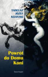 Powrot do domu koni - Kijański Tadeusz Józef | mała okładka