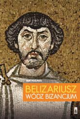 Belizariusz wódz Bizancjum - Ian Hughes | mała okładka