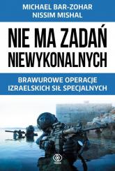 Nie ma zadań niewykonalnych. Brawurowe operacje izraelskich sił specjalnych - Bar-Zohar Michael, Mishal Nissim | mała okładka