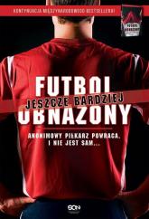 Futbol jeszcze bardziej obnażony. Anonimowy Piłkarz powraca. I nie jest sam... - Piłkarz Anonimowy | mała okładka