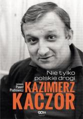 Kazimierz Kaczor. Nie tylko polskie drogi - Paweł Piotrowicz | mała okładka