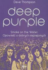 Deep Purple. Smoke on the Water. Opowieść o dobrych nieznajomych - Dave Thompson | mała okładka
