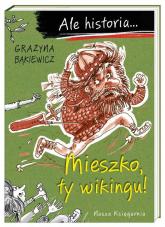 Ale historia... Mieszko, ty wikingu! - Grażyna Bąkiewicz | mała okładka