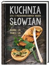 Kuchnia Słowian czyli o poszukiwaniu dawnych smaków - Lis Hanna, Lis Paweł | mała okładka
