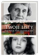 Twoje listy chowam pod materacem. Korespondencja 1971–2002 - Lindgren Astrid, Schwardt Sara   mała okładka