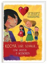 Kocha, lubi, szanuje... czyli jeszcze o uczuciach - Grzegorz Kasdepke | mała okładka