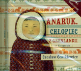 Anaruk, chłopiec z Grenlandii. Audiobook - Czesław Centkiewicz | mała okładka
