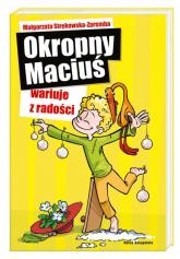 Okropny Maciuś wariuje z radości - Małgorzata Strękowska-Zaremba | mała okładka