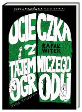 Bzik & Makówka przedstawiają: Ucieczka z tajemniczego ogrodu - Rafał Witek | mała okładka