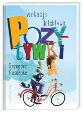 Wakacje detektywa pozytywki - Grzegorz Kasdepke | mała okładka