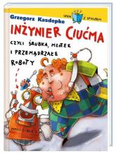 Inżynier Ciućma, czyli śrubka, młotek i przemądrzałe roboty - Grzegorz Kasdepke | mała okładka