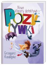 Nowe kłopoty detektywa Pozytywki - Grzegorz Kasdepke | mała okładka