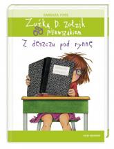 Zuźka D. Zołzik pierwszakiem. Z deszczu pod rynnę - Barbara Park | mała okładka