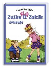 Zuźka D. Zołzik świruje - Barbara Park | mała okładka