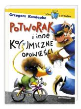Potworak i inne ko(s)miczne opowieści - Grzegorz Kasdepke | mała okładka