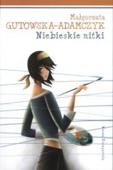 Tylko dla dziewczyn. Niebieskie nitki - Małgorzata Gutowska-Adamczyk | mała okładka