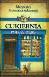 Cukiernia Pod Amorem. Część 2 Cieślakowie - Małgorzata Gutowska-Adamczyk | mała okładka