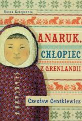 Anaruk chłopiec z Grenlandii - Czesław Centkiewicz | mała okładka