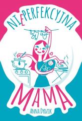Nieperfekcyjna mama - Anna Dydzik | mała okładka
