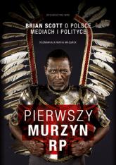 Pierwszy murzyn RP. Brian Scott o Polsce, mediach i polityce - Brian Scott, Maria Mazurek | mała okładka