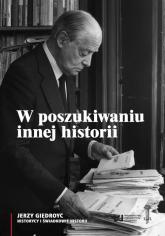 W poszukiwaniu innej historii. Antologia tekstów opublikowanych na łamach periodyków Instytutu Literackiego w Paryżu - Opracowanie zbiorowe | mała okładka