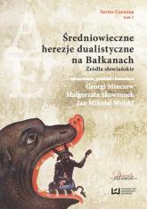 Średniowieczne herezje dualistyczne na Bałkanach. Źródła słowiańskie - Minczew Georgi, Skowronek Małgorzata, Wolski  | mała okładka