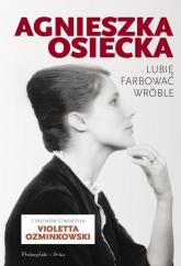 Lubię farbować wróble - Osiecka Agnieszka, Ozminkowski Violetta | mała okładka