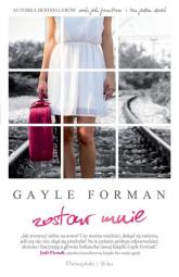 Zostaw mnie - Gayle Forman | mała okładka