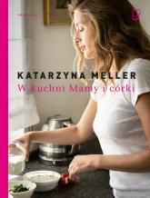 W kuchni mamy i córki - Katarzyna Meller | mała okładka