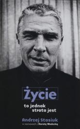 Życie to jednak strata jest - Stasiuk Andrzej, Wodecka Dorota | mała okładka