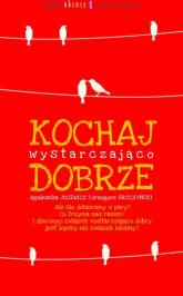 Kochaj wystarczająco dobrze - Jucewicz Agnieszka, Sroczyński Grzegorz | mała okładka