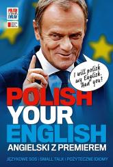 Polish Your English. Angielski z premierem - Opracowanie zbiorowe | mała okładka