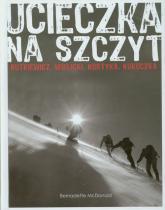 Ucieczka na szczyt. Rutkiewicz, Wielicki, Kurtyka, Kukuczka - Bernadette McDonald | mała okładka